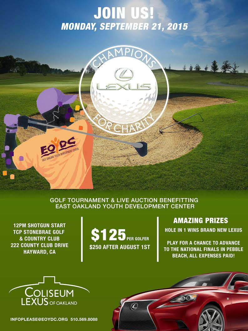 Join us! Monday September 21st Play a round on the lovely par-72 course at the private TCP Stonebrae Country Club in Hayward, CA! Our sponsor, Coliseum Lexus of Oakland is also offering a brand new Lexus* to anyone that hits a hole in one! This fundraiser is truly an amazing event for a good cause. Call today to register ! 510.569.8088.